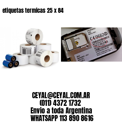etiquetas termicas 25 x 84