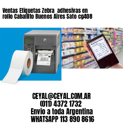 Ventas Etiquetas Zebra  adhesivas en rollo Caballito Buenos Aires Sato cg408