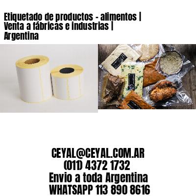 Etiquetado de productos - alimentos | Venta a fábricas e industrias | Argentina
