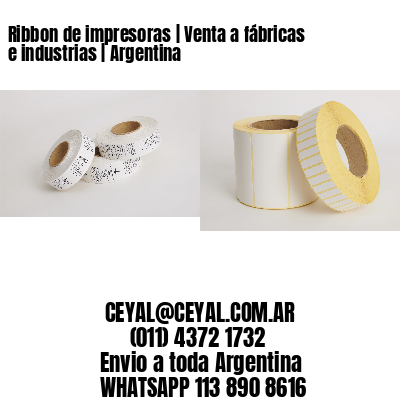 Ribbon de impresoras | Venta a fábricas e industrias | Argentina