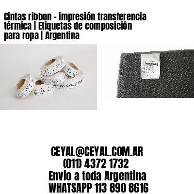 Cintas ribbon - impresión transferencia térmica | Etiquetas de composición para ropa | Argentina