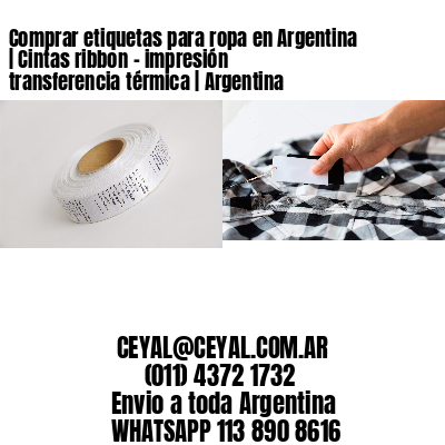 Comprar etiquetas para ropa en Argentina | Cintas ribbon - impresión transferencia térmica | Argentina