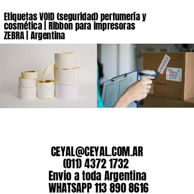 Etiquetas VOID (seguridad) perfumería y cosmética | Ribbon para impresoras ZEBRA | Argentina