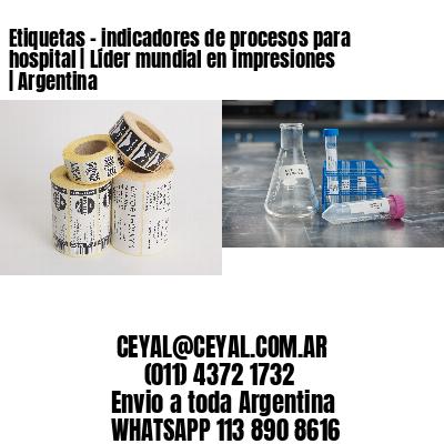 Etiquetas - indicadores de procesos para hospital   Líder mundial en impresiones   Argentina