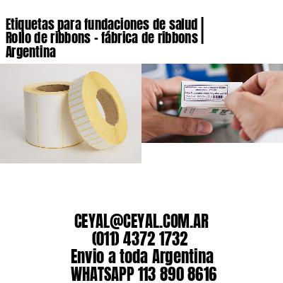 Etiquetas para fundaciones de salud | Rollo de ribbons - fábrica de ribbons | Argentina