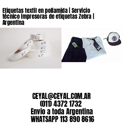 Etiquetas textil en poliamida | Servicio técnico impresoras de etiquetas Zebra | Argentina