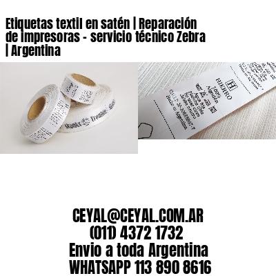 Etiquetas textil en satén | Reparación de impresoras - servicio técnico Zebra | Argentina