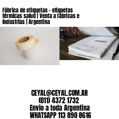 Fábrica de etiquetas - etiquetas térmicas salud | Venta a fábricas e industrias | Argentina