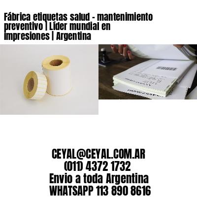 Fábrica etiquetas salud - mantenimiento preventivo | Líder mundial en impresiones | Argentina
