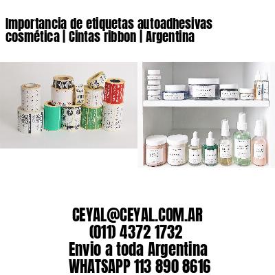 Importancia de etiquetas autoadhesivas cosmética | Cintas ribbon | Argentina
