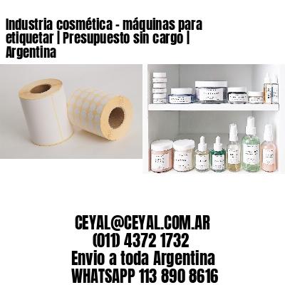 Industria cosmética - máquinas para etiquetar | Presupuesto sin cargo | Argentina
