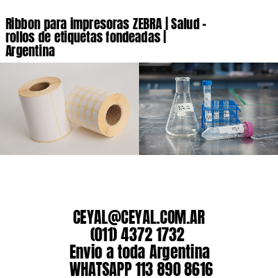 Ribbon para impresoras ZEBRA | Salud - rollos de etiquetas fondeadas | Argentina