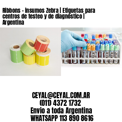 Ribbons - insumos Zebra | Etiquetas para centros de testeo y de diagnóstico | Argentina