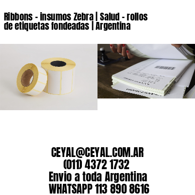Ribbons - insumos Zebra | Salud - rollos de etiquetas fondeadas | Argentina