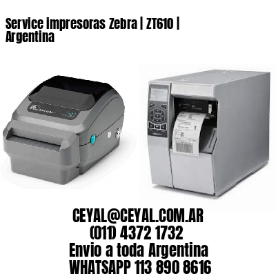 Service impresoras Zebra | ZT610 | Argentina